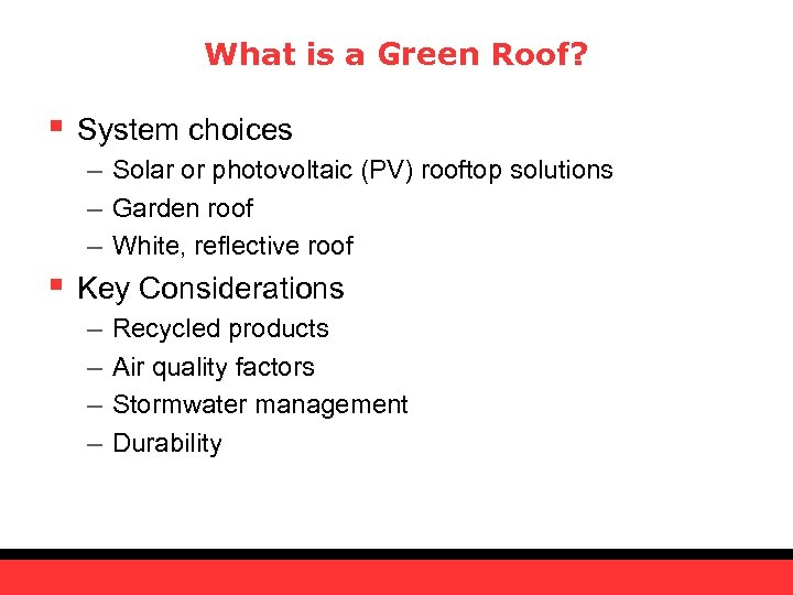 What is a Green Roof? § System choices – Solar or photovoltaic (PV) rooftop