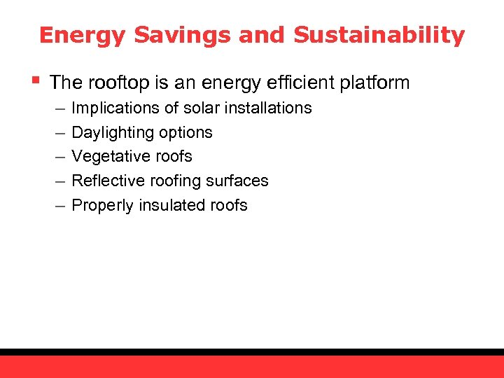 Energy Savings and Sustainability § The rooftop is an energy efficient platform – –