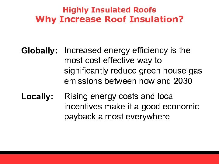 Highly Insulated Roofs Why Increase Roof Insulation? Globally: Increased energy efficiency is the most