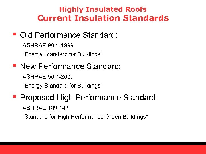 Highly Insulated Roofs Current Insulation Standards § Old Performance Standard: ASHRAE 90. 1 -1999