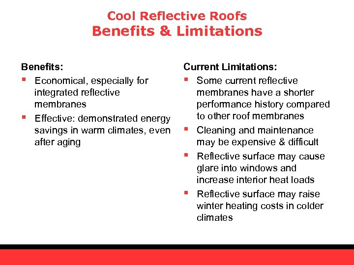 Cool Reflective Roofs Benefits & Limitations Benefits: § Economical, especially for integrated reflective membranes