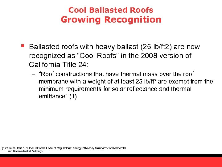 Cool Ballasted Roofs Growing Recognition § Ballasted roofs with heavy ballast (25 lb/ft 2)