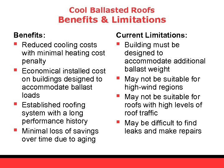 Cool Ballasted Roofs Benefits & Limitations Benefits: § Reduced cooling costs with minimal heating