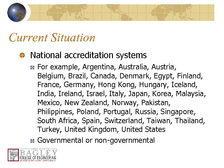 Current Situation National accreditation systems For example, Argentina, Australia, Austria, Belgium, Brazil, Canada, Denmark,