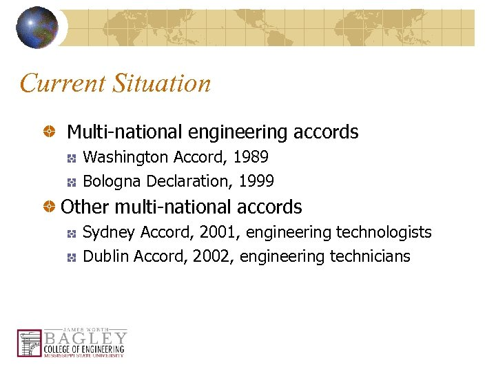 Current Situation Multi-national engineering accords Washington Accord, 1989 Bologna Declaration, 1999 Other multi-national accords