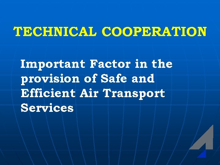 TECHNICAL COOPERATION Important Factor in the provision of Safe and Efficient Air Transport Services