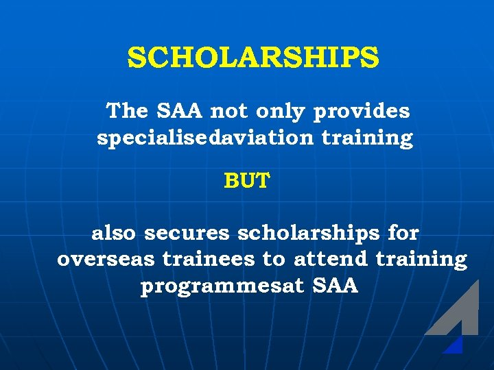 SCHOLARSHIPS The SAA not only provides specialisedaviation training BUT also secures scholarships for overseas