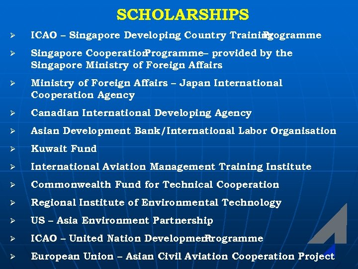 SCHOLARSHIPS Ø ICAO – Singapore Developing Country Training Programme Ø Singapore Cooperation Programme– provided