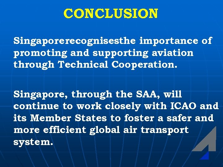 CONCLUSION Singapore recognisesthe importance of promoting and supporting aviation through Technical Cooperation. Singapore, through