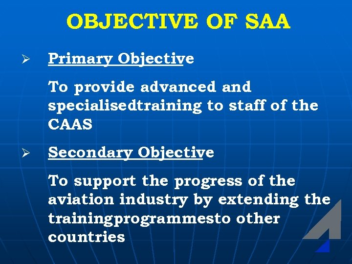 OBJECTIVE OF SAA Ø Primary Objective To provide advanced and specialisedtraining to staff of