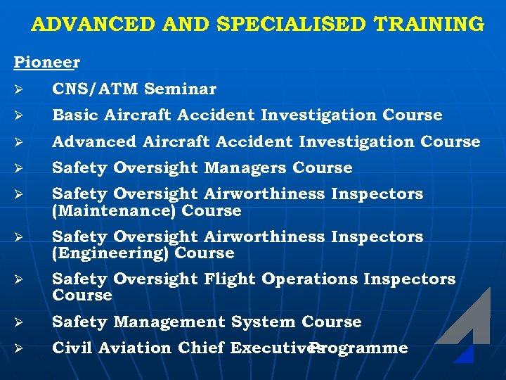 ADVANCED AND SPECIALISED TRAINING Pioneer Ø CNS/ATM Seminar Ø Basic Aircraft Accident Investigation Course