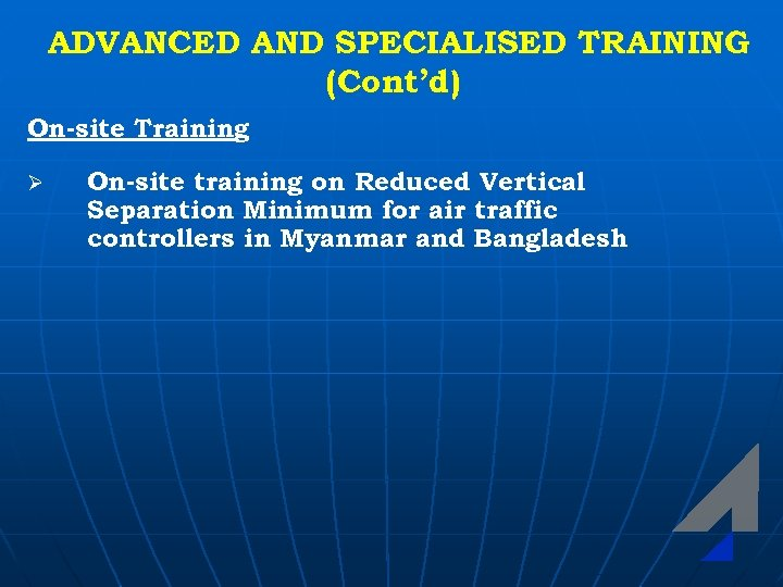ADVANCED AND SPECIALISED TRAINING (Cont'd) On-site Training Ø On-site training on Reduced Vertical Separation