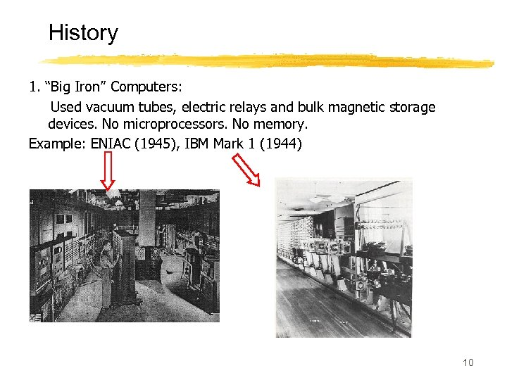 "History 1. ""Big Iron"" Computers: Used vacuum tubes, electric relays and bulk magnetic storage"