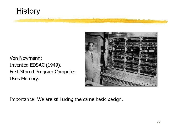 History Von Newmann: Invented EDSAC (1949). First Stored Program Computer. Uses Memory. Importance: We