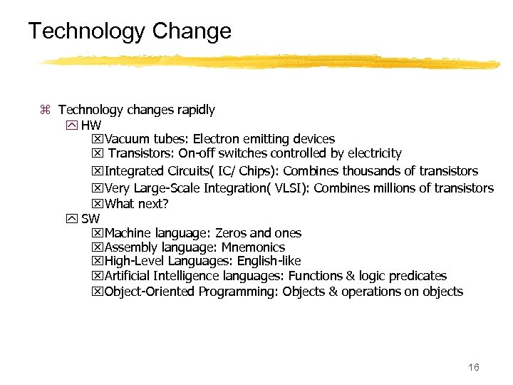 Technology Change z Technology changes rapidly y HW x. Vacuum tubes: Electron emitting devices