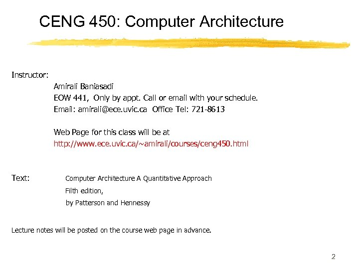 CENG 450: Computer Architecture Instructor: Amirali Baniasadi EOW 441, Only by appt. Call or