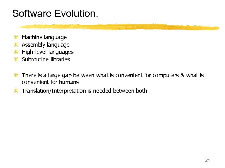 Software Evolution. z z Machine language Assembly language High-level languages Subroutine libraries z There