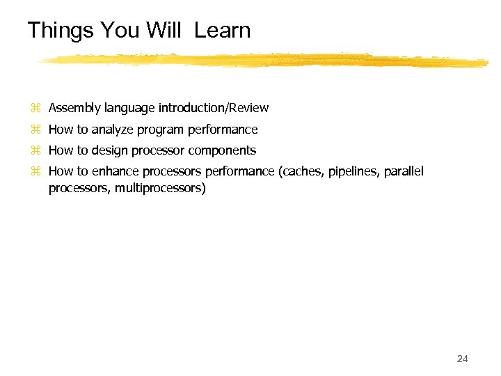 Things You Will Learn z Assembly language introduction/Review z How to analyze program performance