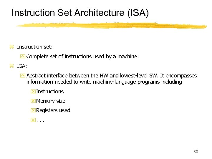 Instruction Set Architecture (ISA) z Instruction set: y Complete set of instructions used by
