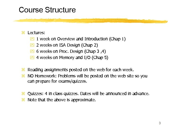 Course Structure z Lectures: y 1 week on Overview and Introduction (Chap 1) y