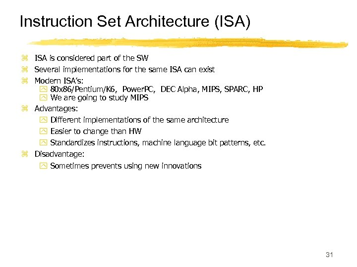 Instruction Set Architecture (ISA) z ISA is considered part of the SW z Several