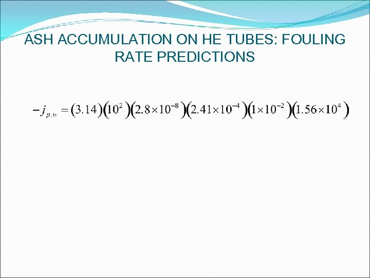ASH ACCUMULATION ON HE TUBES: FOULING RATE PREDICTIONS