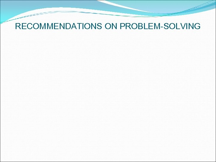 RECOMMENDATIONS ON PROBLEM-SOLVING