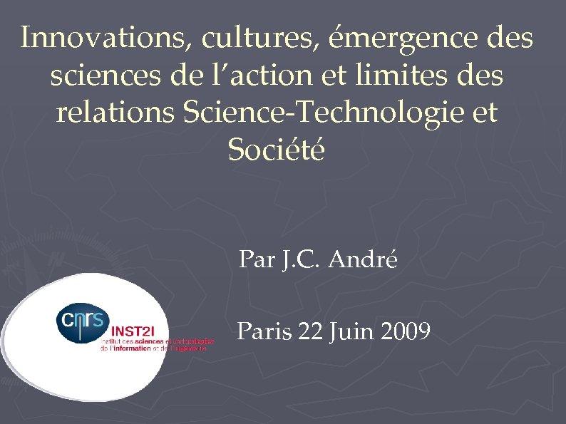 Innovations, cultures, émergence des sciences de l'action et limites des relations Science-Technologie et Société