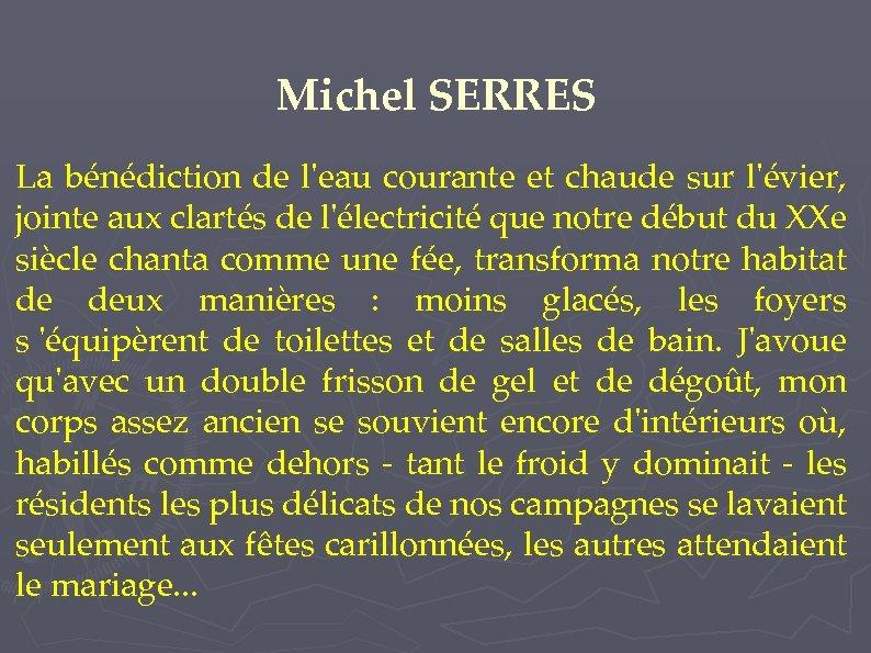 Michel SERRES La bénédiction de l'eau courante et chaude sur l'évier, jointe aux clartés
