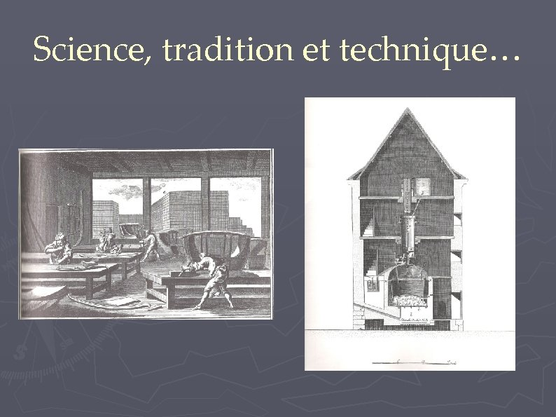Science, tradition et technique…