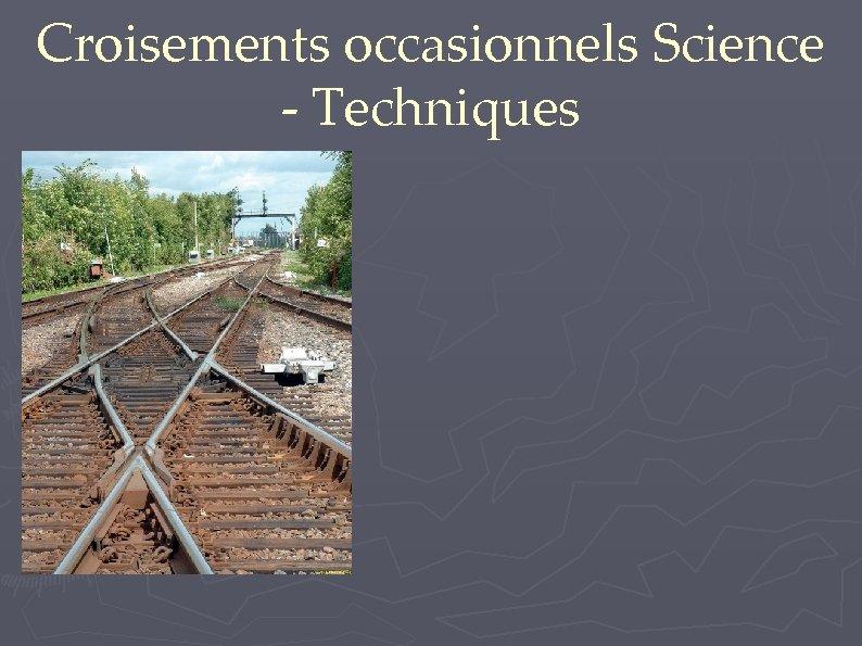 Croisements occasionnels Science - Techniques