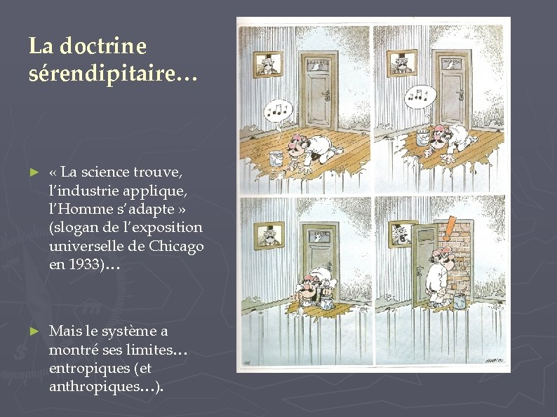 La doctrine sérendipitaire… ► « La science trouve, l'industrie applique, l'Homme s'adapte » (slogan