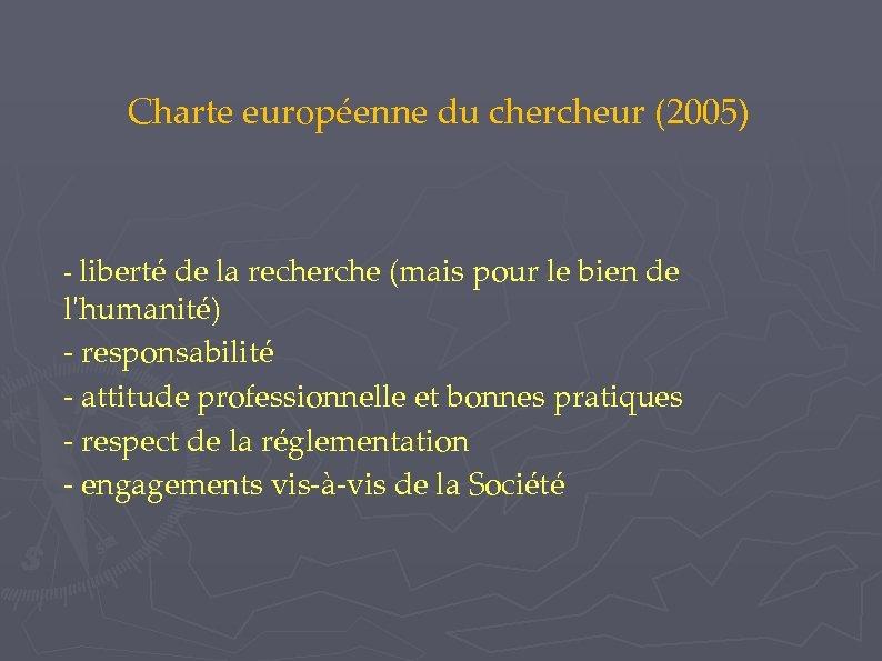 Charte européenne du chercheur (2005) - liberté de la recherche (mais pour le bien