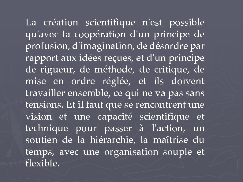 La création scientifique n'est possible qu'avec la coopération d'un principe de profusion, d'imagination, de