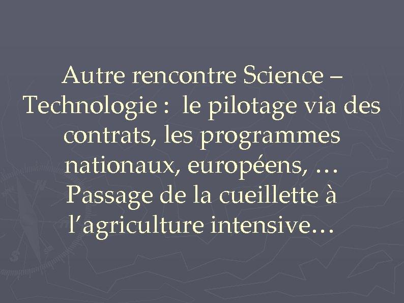 Autre rencontre Science – Technologie : le pilotage via des contrats, les programmes nationaux,