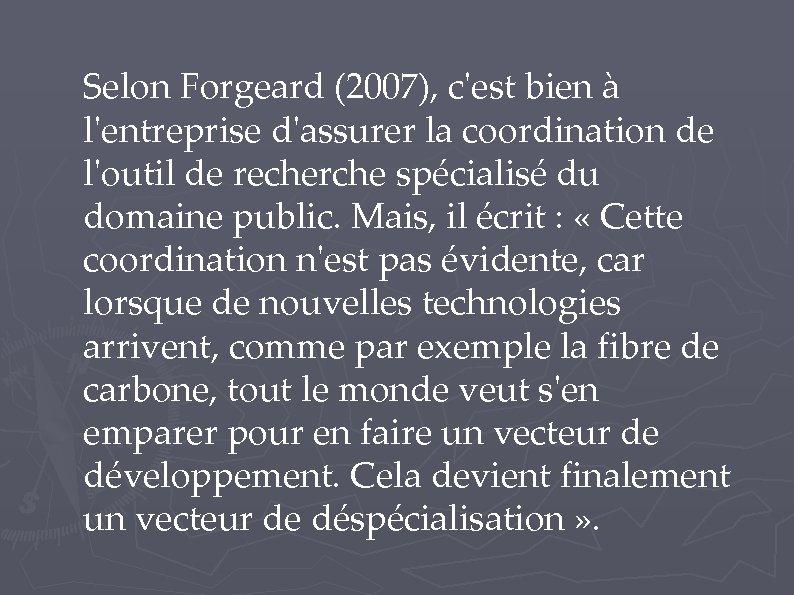 Selon Forgeard (2007), c'est bien à l'entreprise d'assurer la coordination de l'outil de recherche