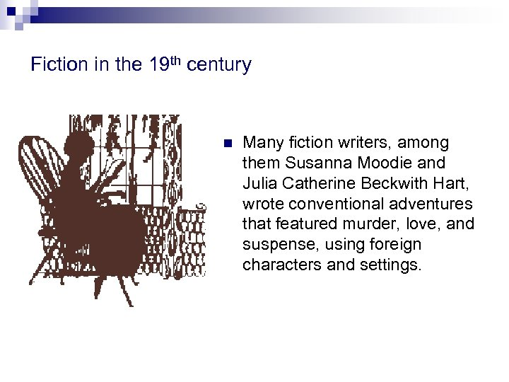 Fiction in the 19 th century n Many fiction writers, among them Susanna Moodie