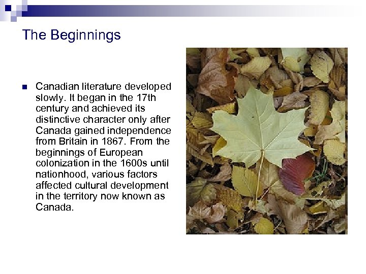 The Beginnings n Canadian literature developed slowly. It began in the 17 th century