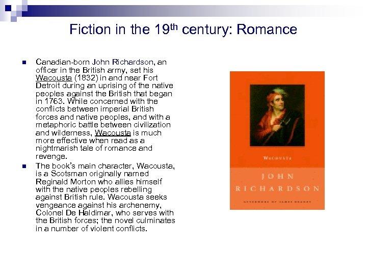 Fiction in the 19 th century: Romance n n Canadian-born John Richardson, an officer