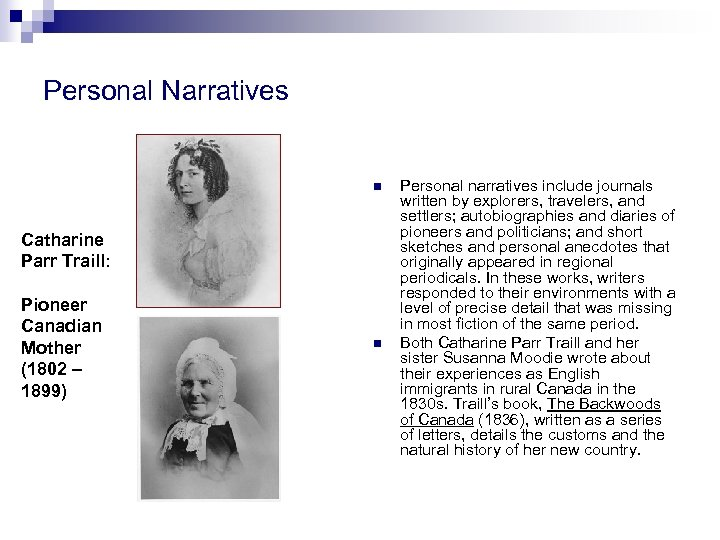 Personal Narratives n Catharine Parr Traill: Pioneer Canadian Mother (1802 – 1899) n Personal