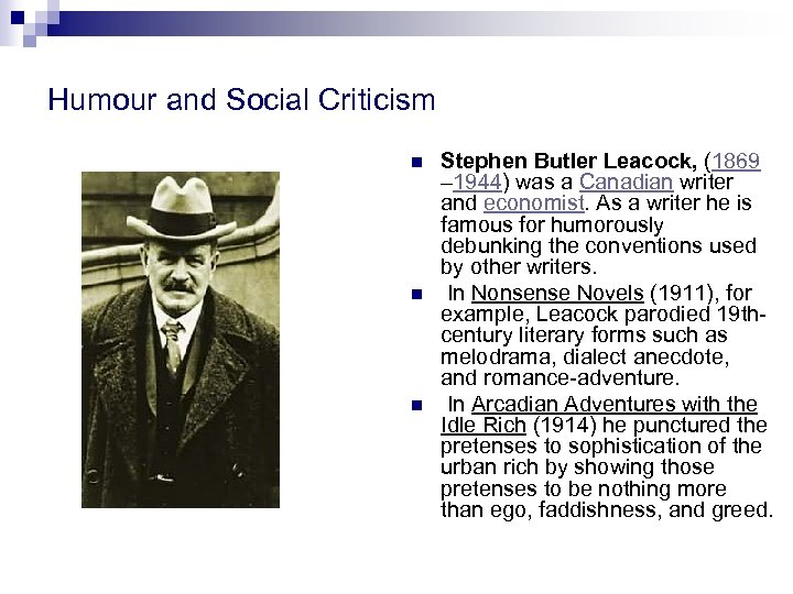 Humour and Social Criticism n n n Stephen Butler Leacock, (1869 – 1944) was