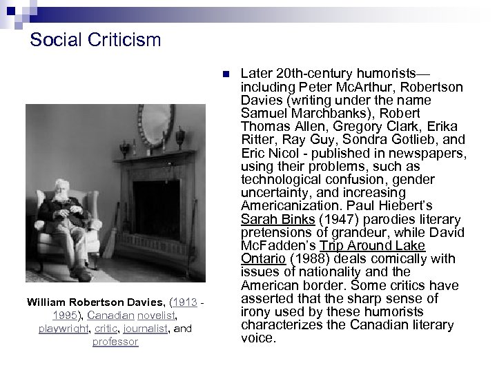 Social Criticism n William Robertson Davies, (1913 1995), Canadian novelist, playwright, critic, journalist, and