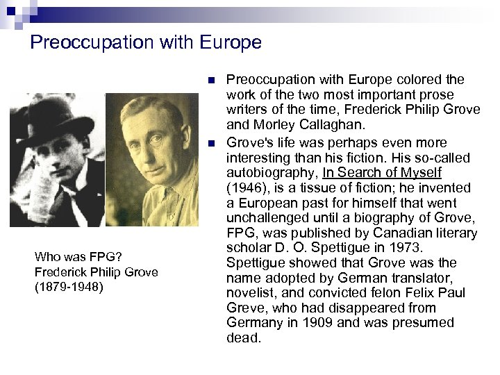 Preoccupation with Europe n n Who was FPG? Frederick Philip Grove (1879 -1948) Preoccupation