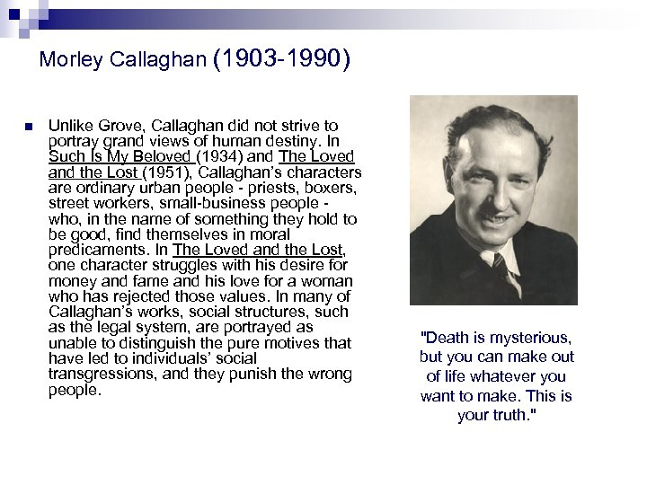 Morley Callaghan (1903 -1990) n Unlike Grove, Callaghan did not strive to portray grand