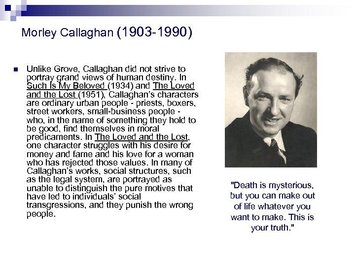 Morley Callaghan (1903 -1990) n Unlike Grove, Callaghan did not strive to portray grand
