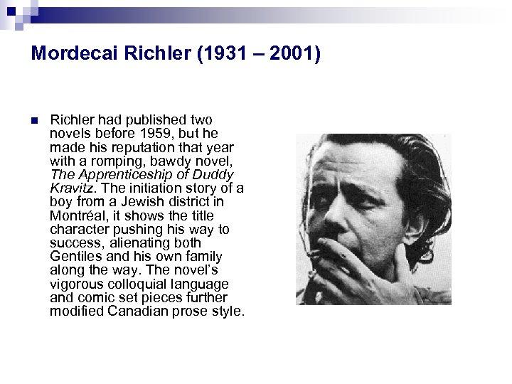 Mordecai Richler (1931 – 2001) n Richler had published two novels before 1959, but