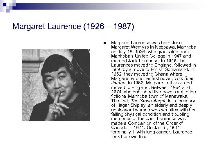 Margaret Laurence (1926 – 1987) n Margaret Laurence was born Jean Margaret Wemyss in