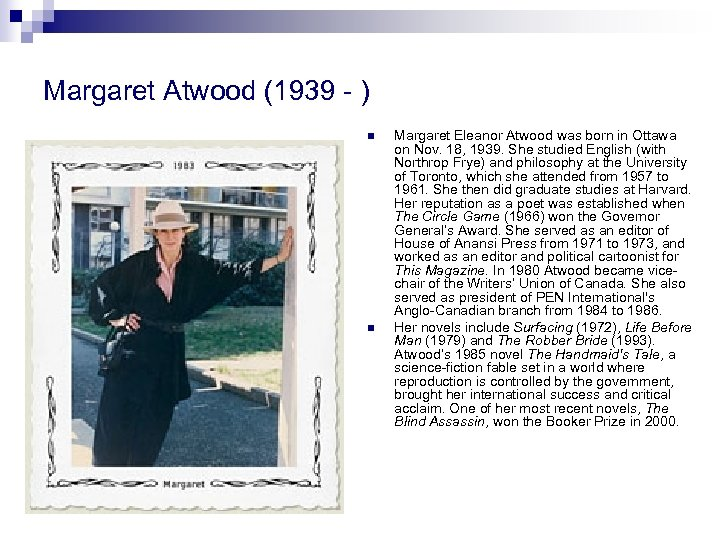 Margaret Atwood (1939 - ) n n Margaret Eleanor Atwood was born in Ottawa