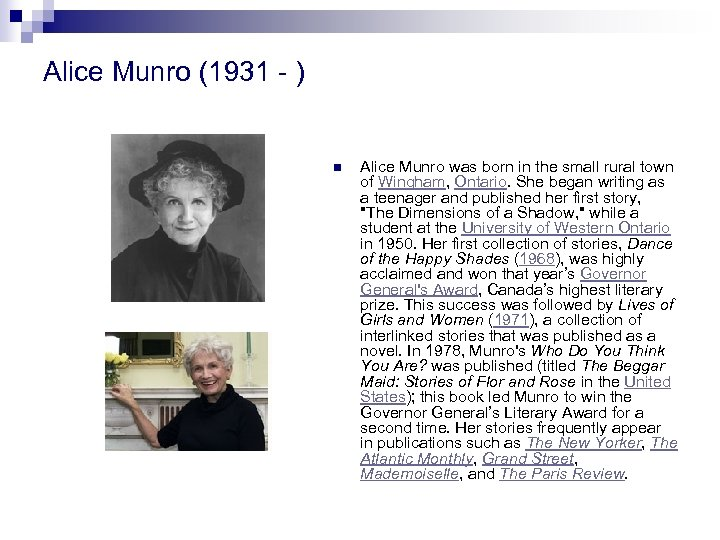 Alice Munro (1931 - ) n Alice Munro was born in the small rural