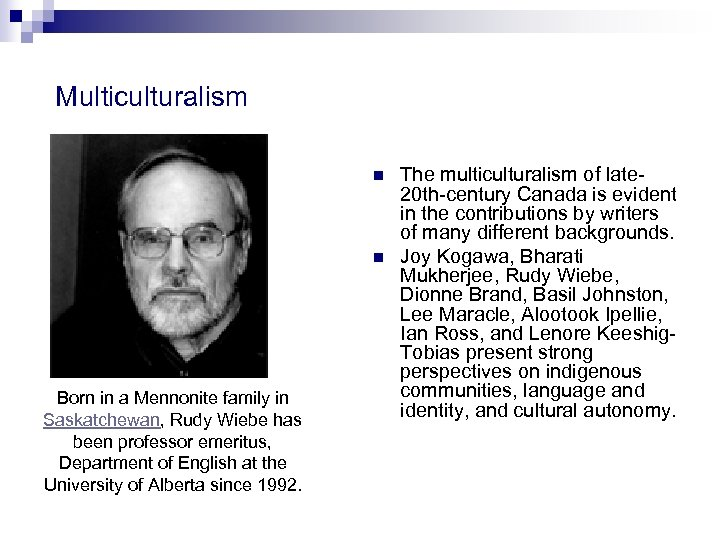Multiculturalism n n Born in a Mennonite family in Saskatchewan, Rudy Wiebe has